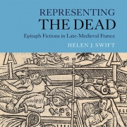Representing the Dead: Epitaph Fictions in Late-Medieval France by Dr Helen Swift
