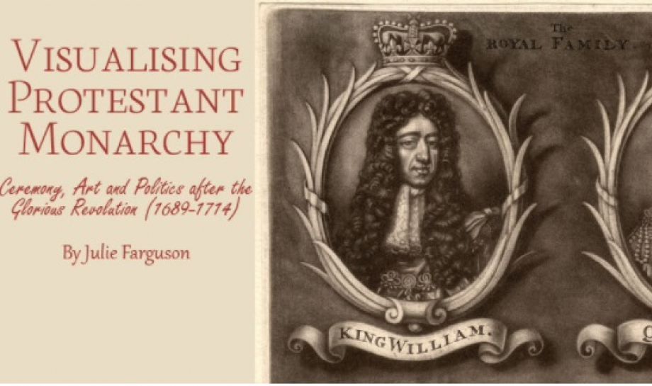 Visualising Protestant Monarchy by Dr Julie Farguson