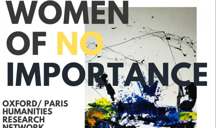 Women of No Importance: Oxford/Paris Humanities Research Network Colloquium 2019